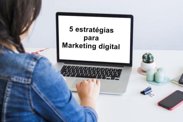 Cinco estratégias para marketing digital